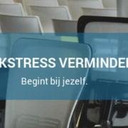 Werkstress verminderen begint bij jezelf