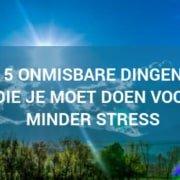 De 5 onmisbare dingen voor minder stress