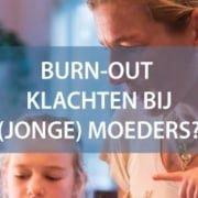 Burn-out klachten bij (jonge) moeders?