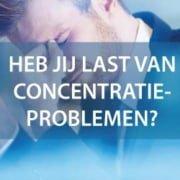 Heb jij last van concentratieproblemen?