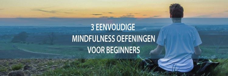 3 eenvoudige mindfulness oefeningen voor beginners
