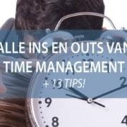 Alle ins en outs van time management + 13 tips!