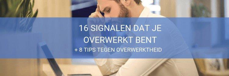 Oorzaken van overwerktheid en tips tegen overwerkt zijn