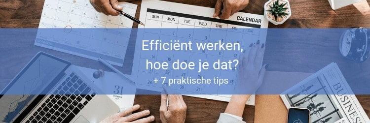 Efficiënter werken + 7 tips