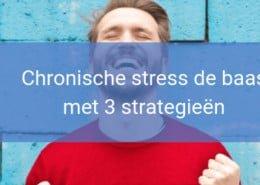 Chronische stress de baas met 3 strategieën